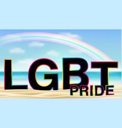 lgbt pride on sea sand beach with rainbow vector image