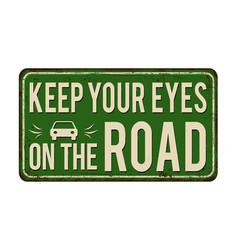 Keep your eyes on road vintage rusty metal vector