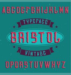 vintage label font named bristol vector image