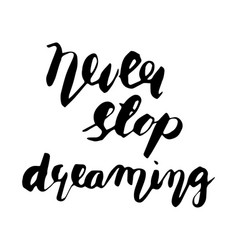 Hand lettering poster -never stop dreaming vector