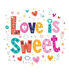 Love is sweet typography lettering decorative type vector image