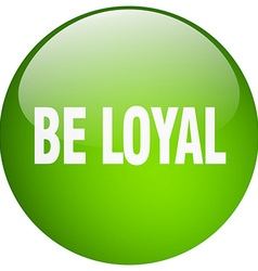 Be loyal green round gel isolated push button vector