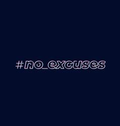 No excuses inspirational design vector
