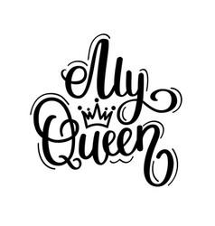 My queen calligraphy design vector