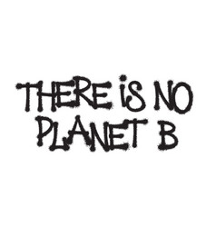 there is no planet b phrase written in black vector image