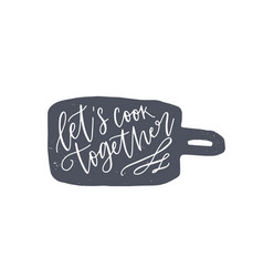 Lets cook together phrase handwritten on cutting vector