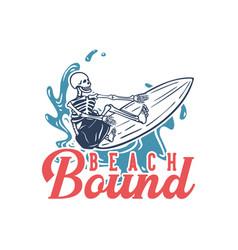 t shirt design beach bound with surfing skeleton vector image
