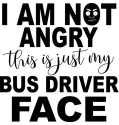 I am not angry this is just my bus driver face vector