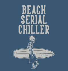 t shirt design beach serial chiller with skeleton vector image