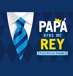 Papa eres mi rey feliz dia del padre vector