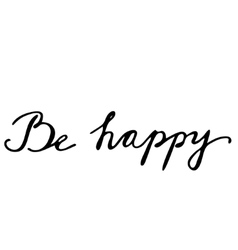 Be happy Hand drawn lettering card vector image