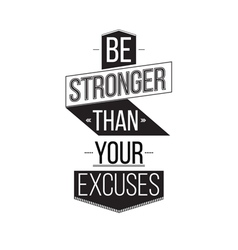 Be Stronger Than Your Excuses Inspirational Quote vector
