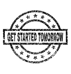 Grunge textured get started tomorrow stamp seal vector