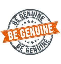 Be genuine round grunge ribbon stamp vector