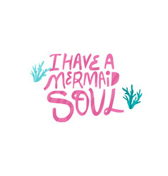 i have mermaid soul hand drawn lettering vector image
