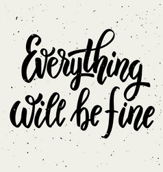 Everything will be fine hand drawn lettering vector