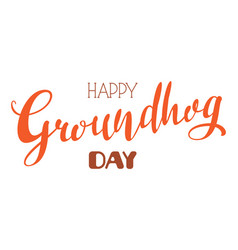 Happy groundhog day handwritten calligraphy ornate vector