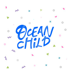 ocean child hand drawn blue lettering vector image