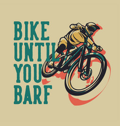 T shirt design bike until your barf with man vector