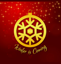 Winter is coming golden winterball image vector
