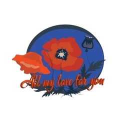 All you need is love poppies cartoon flowers vector