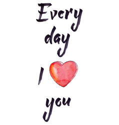 every day i love you watercolor brush pen vector image