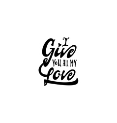 i give you all my love Hand-lettering text vector image