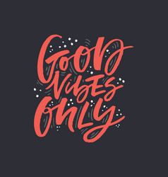 Good vibes only red calligraphy vector