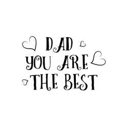 dad you are the best love quote logo greeting vector image
