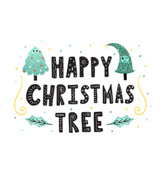 happy christmas tree hand drawn lettering cute vector image