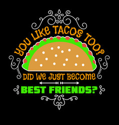 Taco quote and slogan good for graphic vector