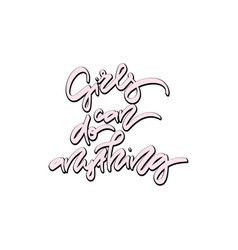 Girls can do anything hand drawn lettering vector