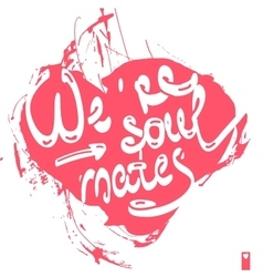 declaration of love we are soul mates vector image vector image