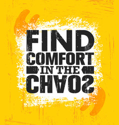 Find comfort in the chaos inspiring creative vector
