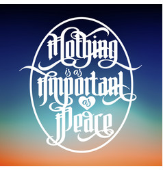 Lettering quote - nothing is as important as peace vector