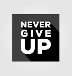 Never give up quotes background design vector