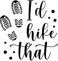 i d hike that inspirational hiking quote isolated vector image