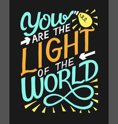 hand lettering with bible verse you are light vector image