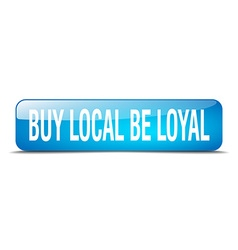 Buy local be loyal blue square 3d realistic vector