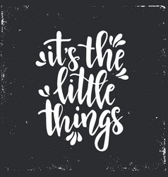 It is the little things inspirational hand vector