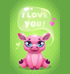 little cute cartoon sitting pig saying i love you vector image