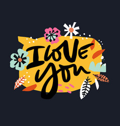 i love you ink brush calligraphy with flowers vector image