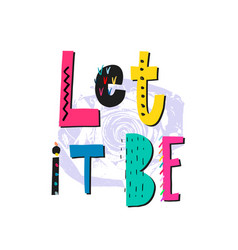 Let it be shirt quote lettering vector