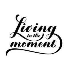 living in the moment lettering quote vector image