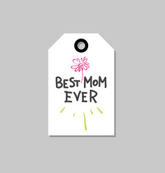 Best mom ever tag isolated happy mother day vector