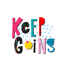 Keep going shirt quote lettering vector