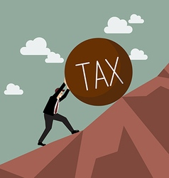 Businessman pushing heavy tax uphill vector image