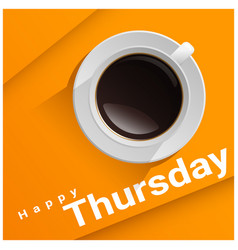 Happy thursday with top view of a cup of coffee vector