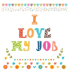 I love my job Cute postcard Inspirational and vector image