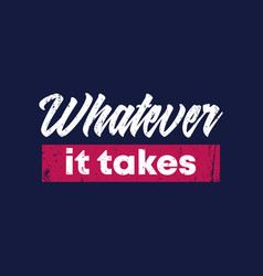 Whatever it takes print vector